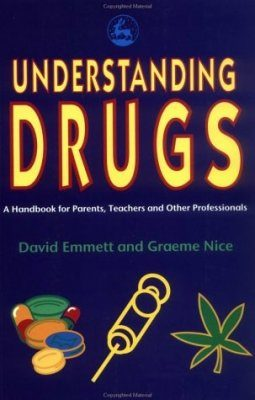 Understanding Drugs: A Handbook for Parents, Teachers and Other Professionals