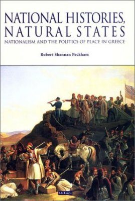 National Histories, Natural States: Nationalism and Politics of Place in Greece