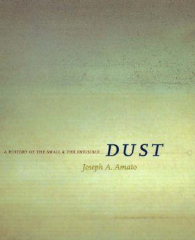Dust: A History of the Small and the Invisible