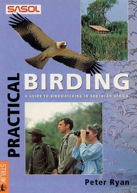 Practical Birding: A Guide for Birdwatchers in Southern Africa