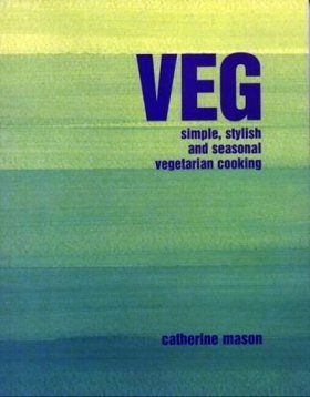 Veg: Simple, Stylish and Seasonal Vegetarian Cooking