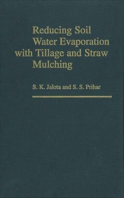 Reducing Soil Water Evaporation - Tillage and Straw Mulching