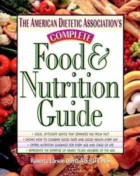 The American Dietetic Association's Complete Food and Nutrition Guide