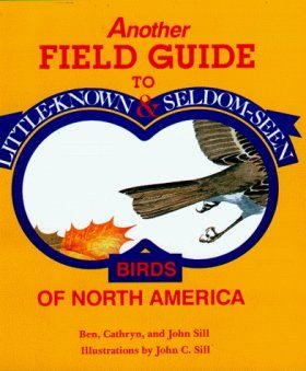 Another Field Guide to Little-Known and Seldom-Seen Birds of N America