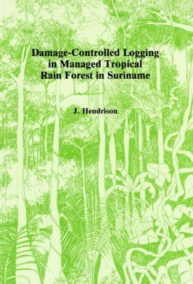 Damage-Controlled Logging in Managed Tropical Rain Forest in Suriname