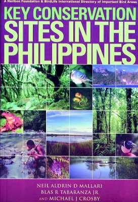 Key Conservation Sites in the Philippines: A Haribon Foundation and BirdLife International Directory of Important Bird Areas