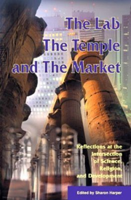 Lab, the Temple and the Market: Reflections at the Intersection of Science, Religion and Development