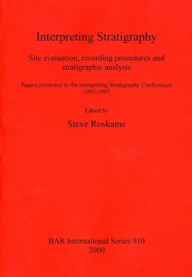 Interpreting Stratigraphy: Site Evaluation, Recording Procedures and Stratigraphic Analysis