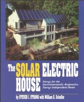The Solar Electric House: Energy for the Environmentally-Responsive, Energy- Independent Home