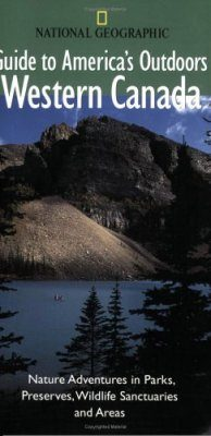 National Geographic Guide to America's Outdoors: Western Canada