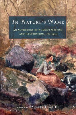 In Nature's Name: An Anthology of Women's Writing and Illustration 1780- 1930