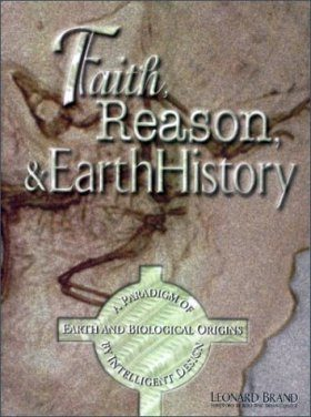 Faith, Reason and Earth History: A Paradigm of Earth and Biological Origins by Intelligent Design