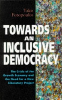 Towards an Inclusive Democracy: The Crisis of the Growth Economy and the Need for a New Liberatory Project