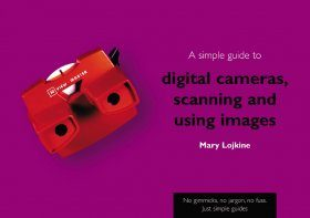 A Simple Guide to Digital Cameras, Scanning and Using Images