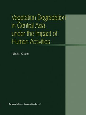 Vegetational Degradation in Central Asia under the Impact of Human Activities