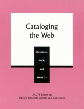 Cataloging the Web: Metadata, AACR and MARC 21