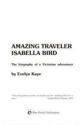 Amazing Traveler Isabella Bird: The Biography of a Victorian Adventurer