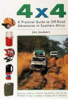 4 x 4: A Practical Guide to Off-Road Adventures in Southern Africa