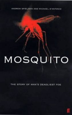 Mosquito: The Story of Mans Deadliest Foe