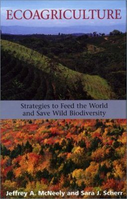 Ecoagriculture: Strategies to Feed the World and Save Wild Biodiversity