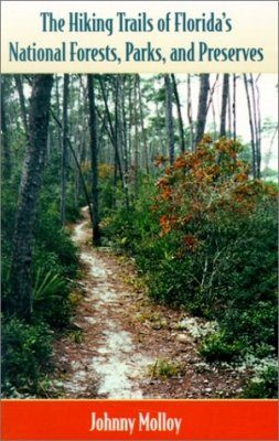 The Hiking Trails of Florida's National Forests, Parks and Preserves