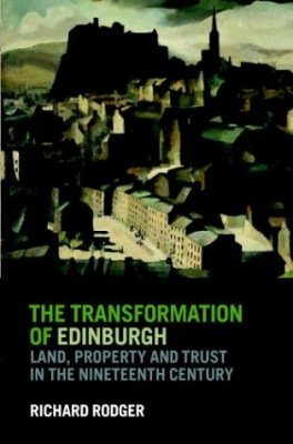The Transformation of Edinburgh: Land, Property and Trust in the Nineteenth Century