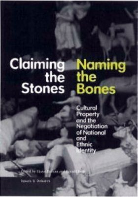 Claiming the Stones - Naming the Bones: Cultural Property and the Negotiation of National and Ethnic Identity