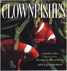 Clownfishes: A Guide to their Captive Care, Breeeding and Natural History