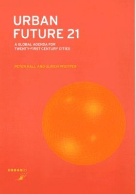 Urban Future 21 - a Global Agenda for Twenty-First Century Cities