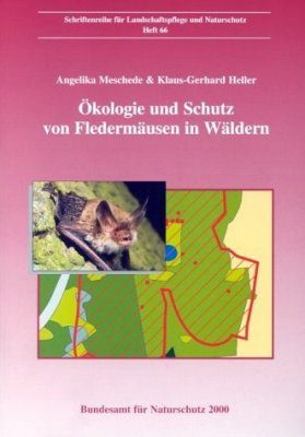 Ökologie und Schutz von Fledermäusen in Wäldern unter Besonderer Berücksichtigung Wandernder Arten [Ecology and Conservation of Bats in Forests With Special Consideration of Migratory Species]