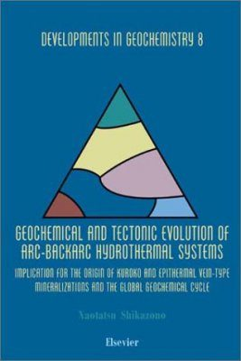 Geochemical and Tectonic Evolutions of Arc-Backarc Hydrothermal Systems: