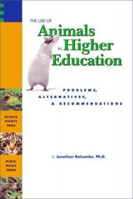 The Use of Animals in Higher Education: Problems, Alternatives and Recommendations