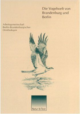Die Vogelwelt von Brandenburg und Berlin [The Avifauna of Brandenburg and Berlin]