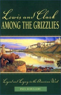 Lewis and Clark Among the Grizzlies: Legend and Legacy in the American West