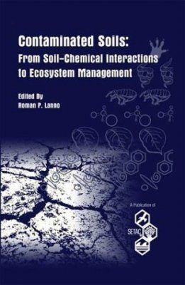 Contaminated Soils: from Soil-Chemicals Interactions to Ecosystems Management