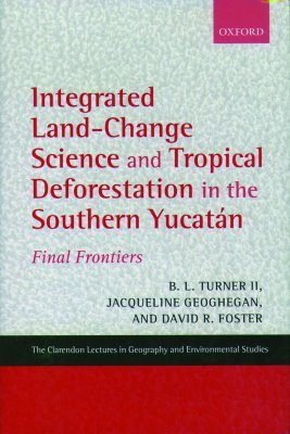 Integrated Land-Change Science and Tropical Deforestation in the Southern Yucatan
