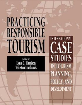 Practising Responsible Tourism: International Case Studies in Tourism Planning, Policy and Development