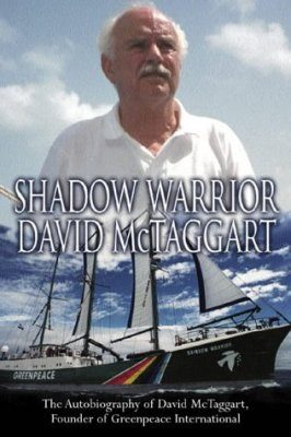 Shadow Warrior: The Autobiography of David McTaggart Founder of Greenpeace International