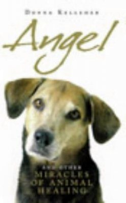 Angel: And Other Miracles of Holistic Animal Healing