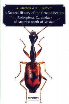 A Natural History of the Ground-Beetles (Coleoptera: Carabidae) of America north of Mexico
