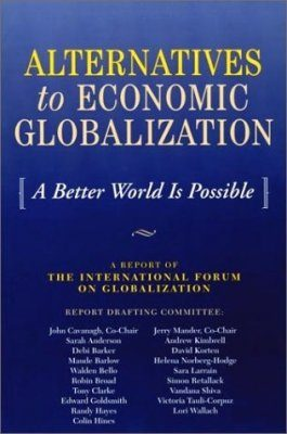 Alternatives to Economic Globalization: A Better World is Possible - A Report of the International Forum of Globalization