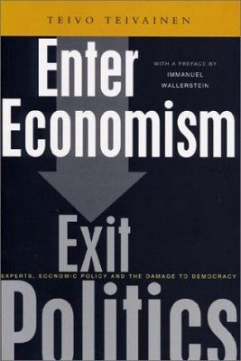 Enter Economism, Exit Politics: Experts, Economic Policy and the Damage to Democracy