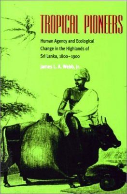 Tropical Pioneers: Human Agency and Ecological Change in the Highlands of Sri Lanka, 1800-1900