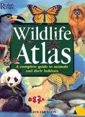 Wildlife Atlas: A Complete Guide to Animals and their Habitats