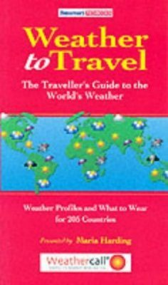 Weather to Travel: The Traveller's Guide to the World's Weather