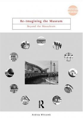 Re-imagining the Museum: Beyond the Mausoleum