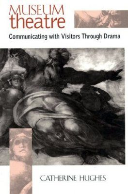 Museum Theatre: Communicating with Visitors Through Drama
