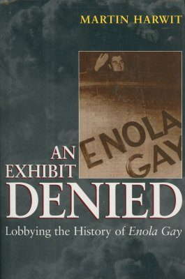 Exhibit Denied, An: Lobbying the History of Enola Gay