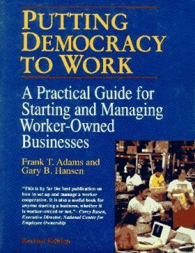 Putting Democracy to Work: A Practical Guide for Starting and Managing W