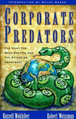 Corporate Predators: The Hunt for Mega-Profits and the Attack on Democra
